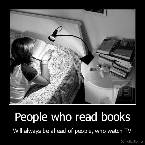 People who read books - Will always be ahead of people, who watch TV