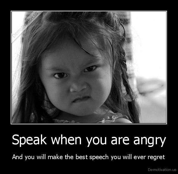demotivation.us_Speak-when-you-are-angry-And-you-will-make-the-best-speech-you-will-ever-regret_141085455844.jpg