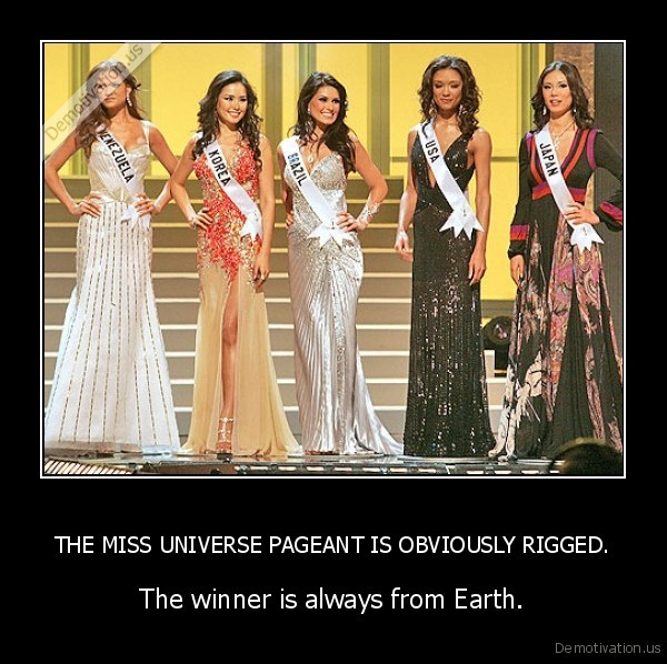THE MISS UNIVERSE PAGEANT IS OBVIOUSLY RIGGED.
