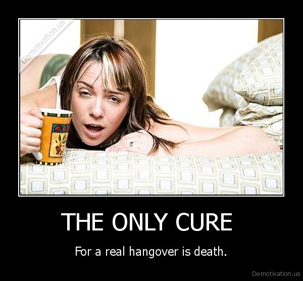 demotivation.us_THE-ONLY-CURE-For-a-real-hangover-is-death_135092251649.jpg