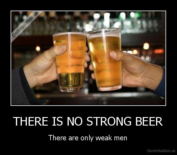 THERE IS NO STRONG BEER