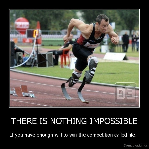 THERE IS NOTHING IMPOSSIBLE