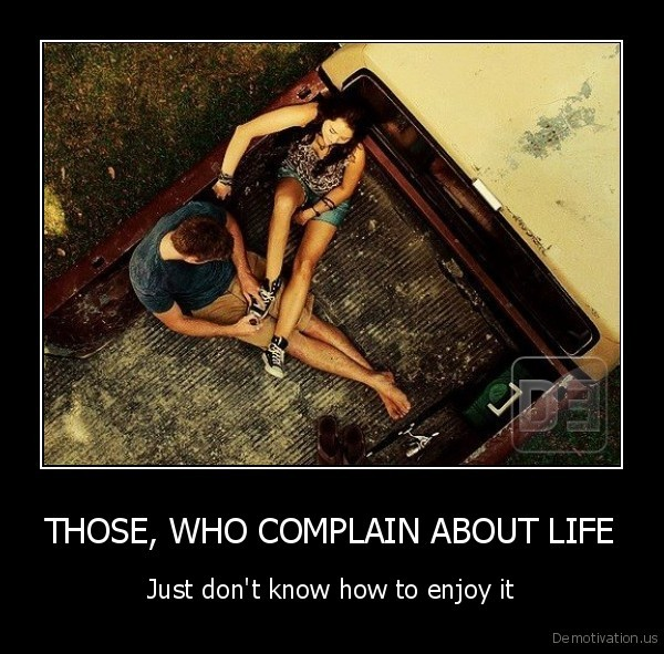 THOSE, WHO COMPLAIN ABOUT LIFE