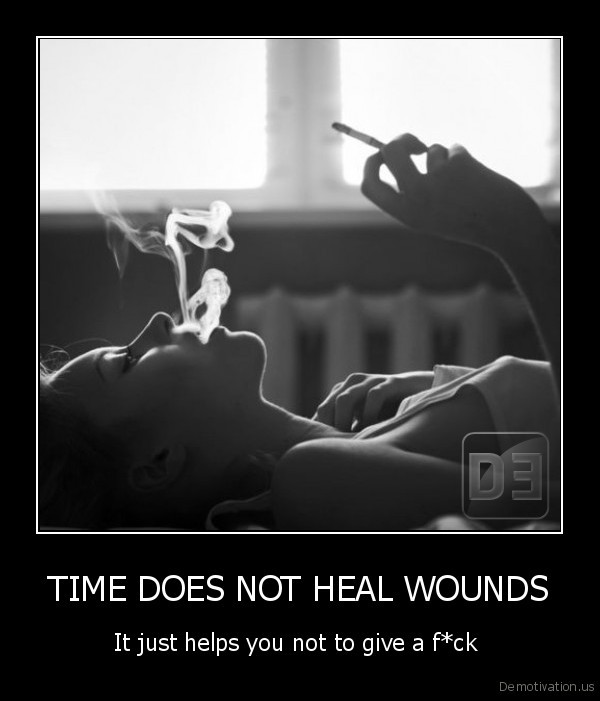 TIME DOES NOT HEAL WOUNDS