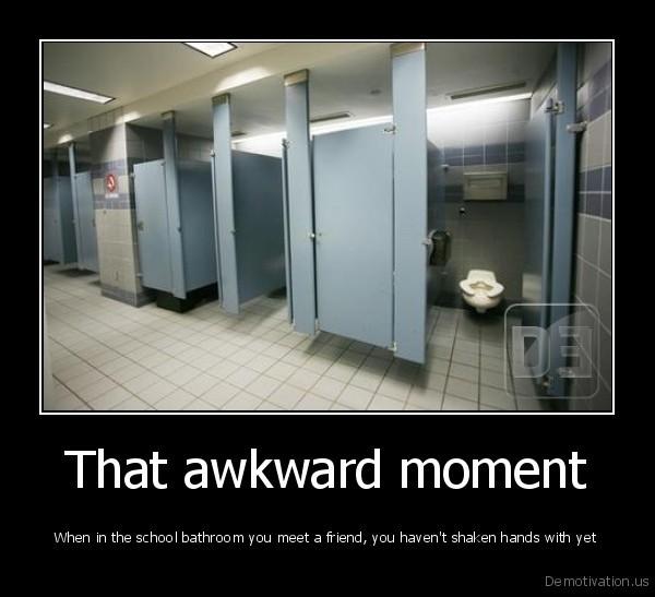 That awkward moment - When in the school bathroom you meet a friend ...