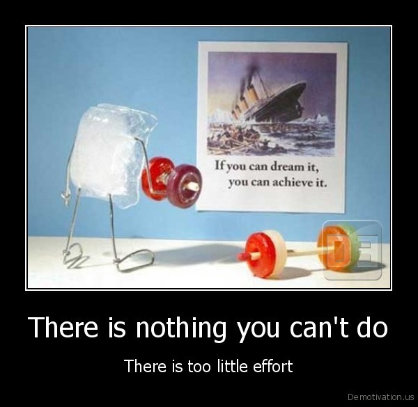 There is nothing you can't do - There is too little effort