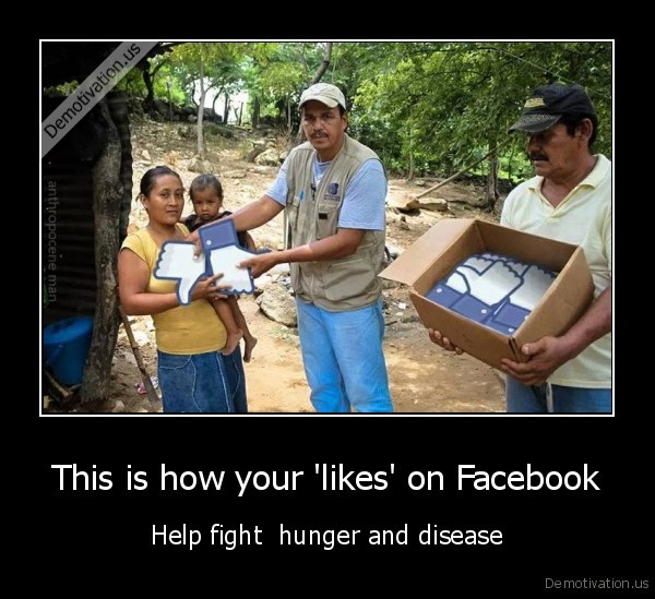 demotivation.us_This-is-how-your-likes-on-Facebook-Help-fight-hunger-and-disease_137769258465.jpg