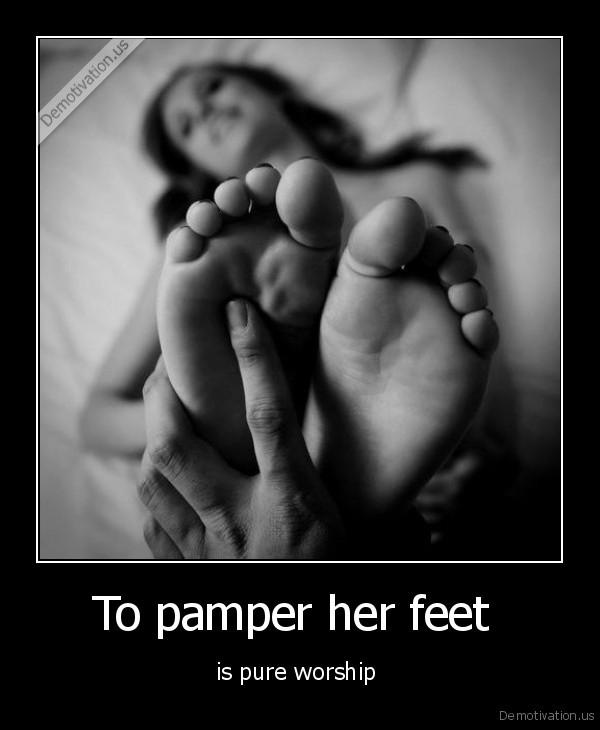 To pamper her feet   Demotivation.us