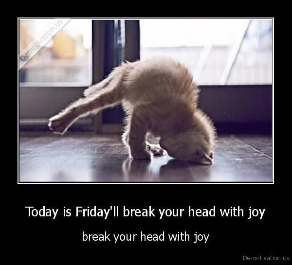 demotivation.us_Today-is-Fridayll-break-