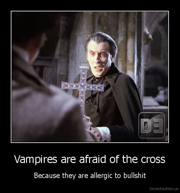 [Image: demotivation.us_Vampires-are-afraid-of-t...841387.jpg]