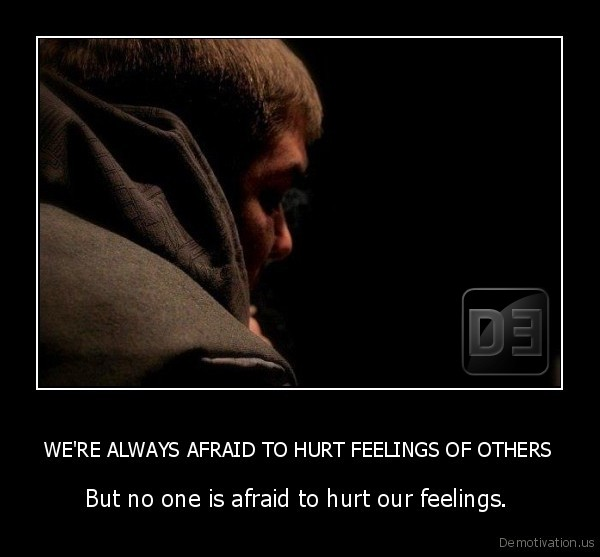 WE'RE ALWAYS AFRAID TO HURT FEELINGS OF OTHERS