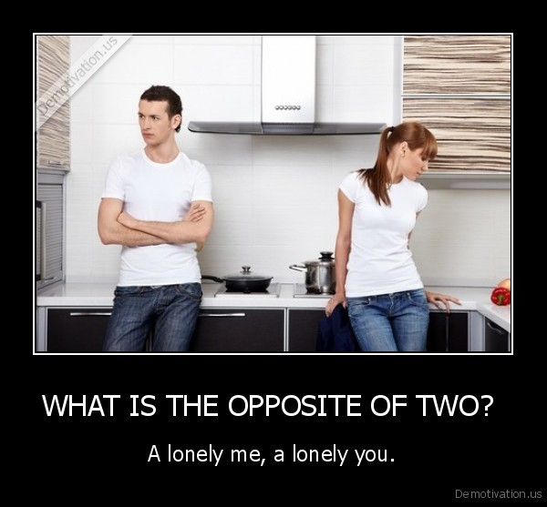 opposite,two,lonely,me,you
