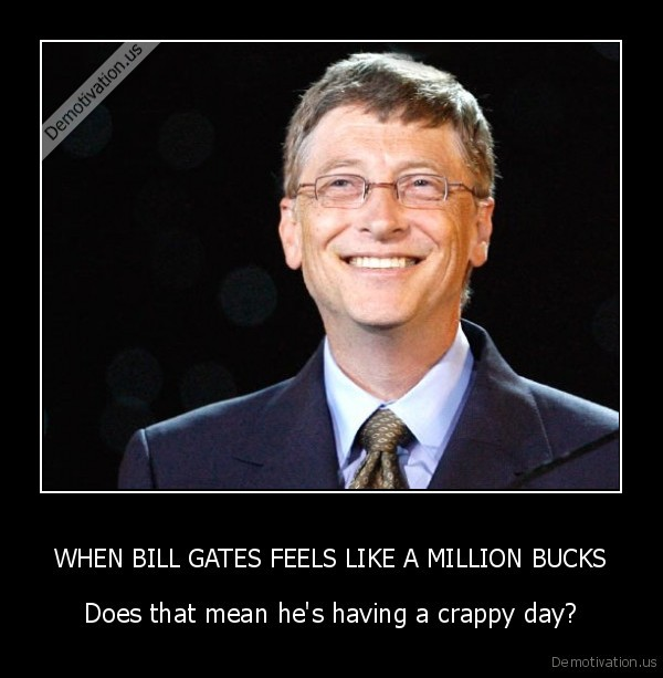 WHEN BILL GATES FEELS LIKE A MILLION BUCKS