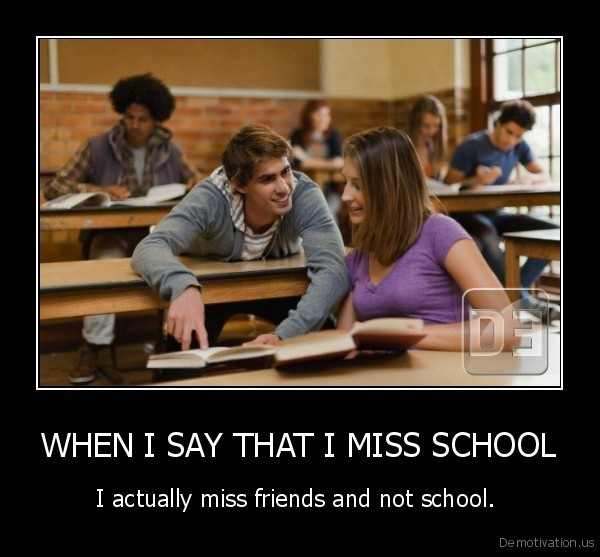 WHEN I SAY THAT I MISS SCHOOL