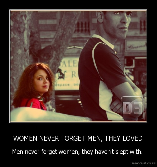 WOMEN NEVER FORGET MEN, THEY LOVED