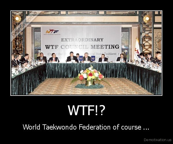 WTF!? - World Taekwondo Federation of course ...