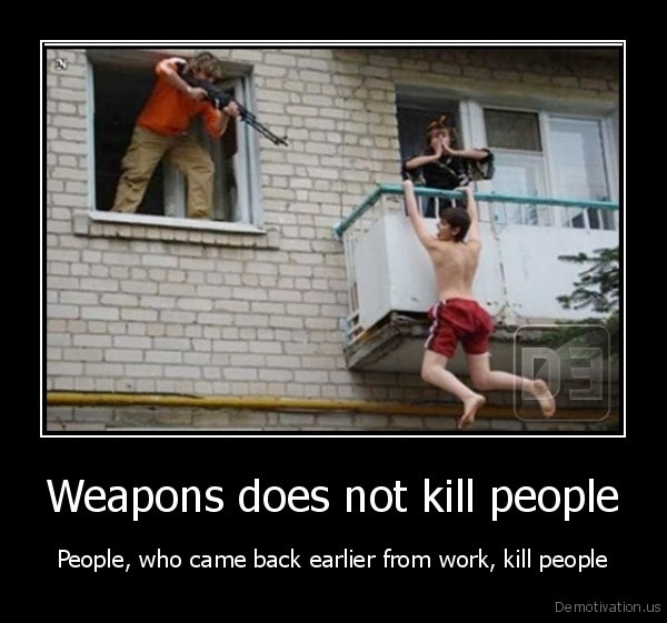 Weapons does not kill people