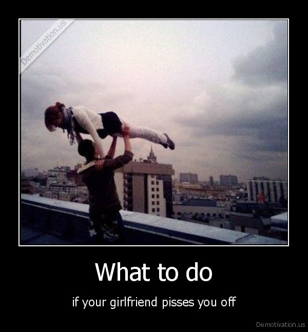 what to do when your boyfriend pisses you off