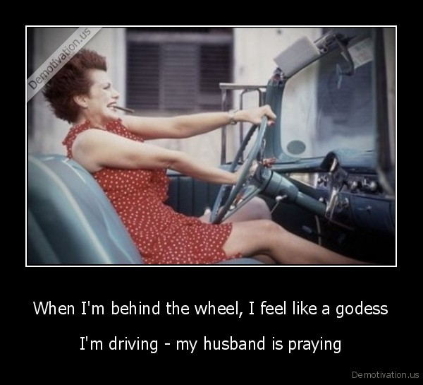 When I'm behind the wheel, I feel like a godess