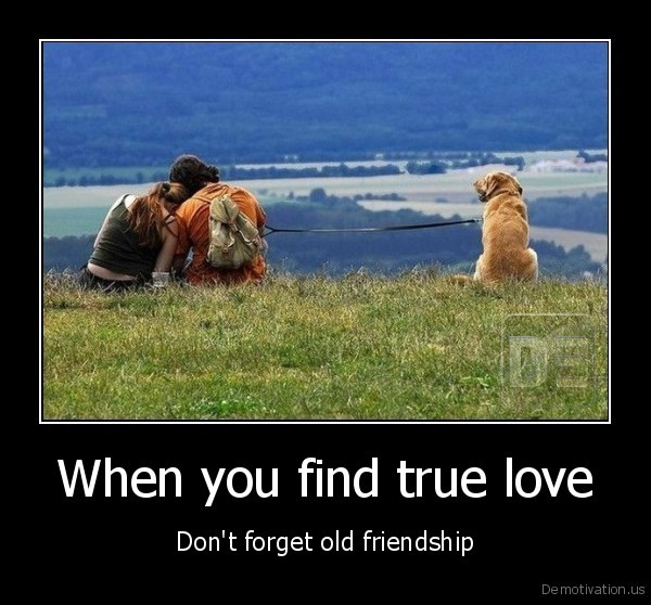 When you find true love - Don't forget old friendship