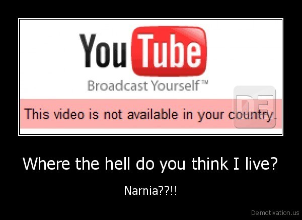 Where the hell do you think I live? - Narnia??!!