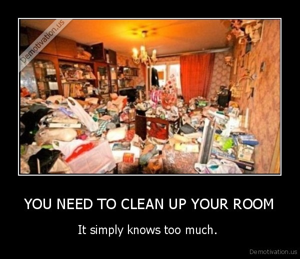 YOU NEED TO CLEAN UP YOUR ROOM