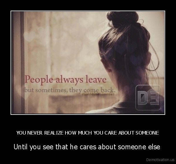 YOU NEVER REALIZE HOW MUCH YOU CARE ABOUT SOMEONE