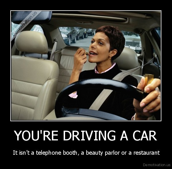 YOU'RE DRIVING A CAR - It isn't a telephone booth, a beauty parlor ...
