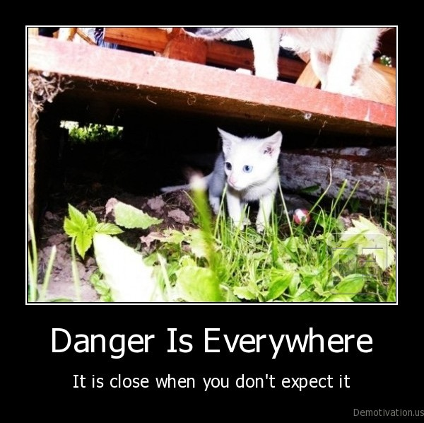 danger,danger, is, close,expect, danger,be, careful