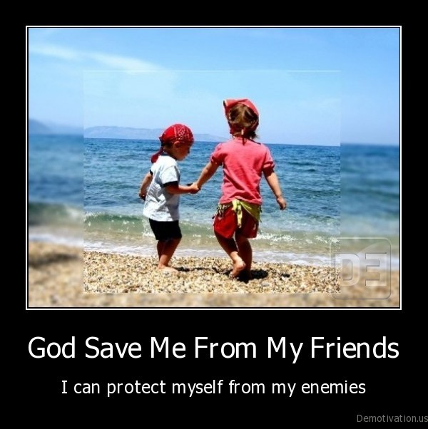 friend,enemy,save, from,god