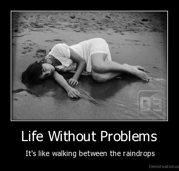 life, without, problems,no, problems,life, is, not, interesting, without, problems