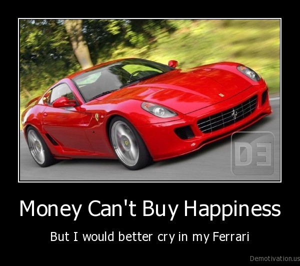 Money Can't Buy Happiness | Demotivation.us