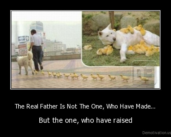 father,raise, child,make, a, child,real, father,father, love,dog,chick