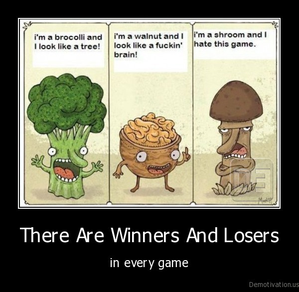There Are Winners And Losers - in every game