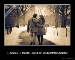 ❒ SINGLE ❒ TAKEN ✔ NONE OF YOUR DAMN BUSINESS! -