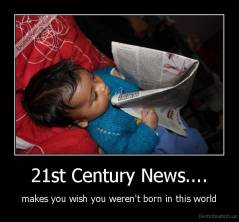 21st Century News.... - makes you wish you weren't born in this world