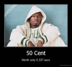 50 Cent - Worth only 0.337 euro