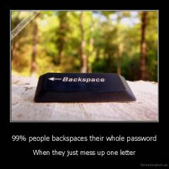 99% people backspaces their whole password - When they just mess up one letter