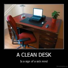 A CLEAN DESK - Is a sign of a sick mind