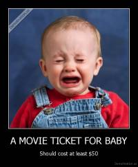 A MOVIE TICKET FOR BABY - Should cost at least $50