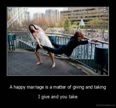 A happy marriage is a matter of giving and taking - I give and you take