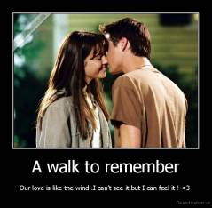 A walk to remember - Our love is like the wind..I can't see it,but I can feel it ! <3