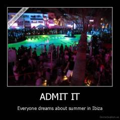 ADMIT IT - Everyone dreams about summer in Ibiza