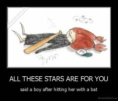 ALL THESE STARS ARE FOR YOU - said a boy after hitting her with a bat
