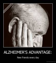 ALZHEIMER'S ADVANTAGE: - New friends every day