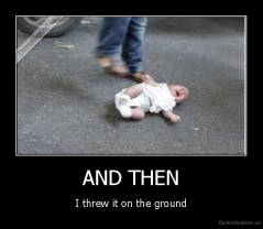 AND THEN - I threw it on the ground