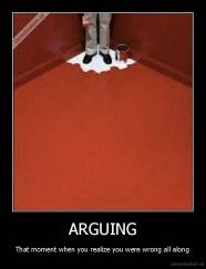 ARGUING - That moment when you realize you were wrong all along
