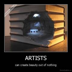 ARTISTS - can create beauty out of nothing