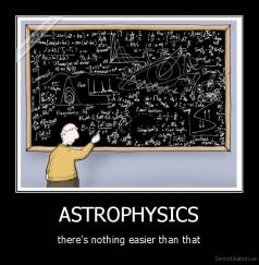 ASTROPHYSICS - there's nothing easier than that