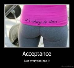 Acceptance - Not everyone has it